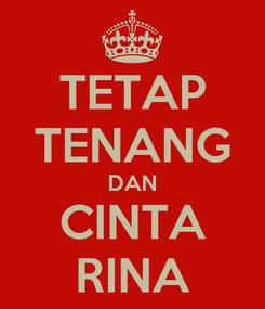 Poster: TETAP TENANG DAN CINTA RINA