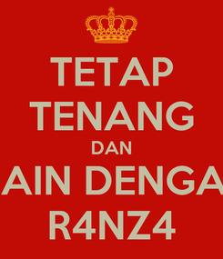 Poster: TETAP TENANG DAN MAIN DENGAN R4NZ4