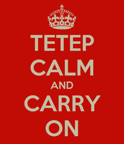 Poster: TETEP CALM AND CARRY ON