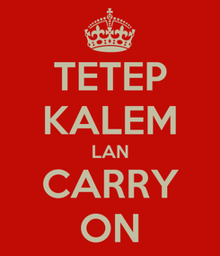 Poster: TETEP KALEM LAN CARRY ON