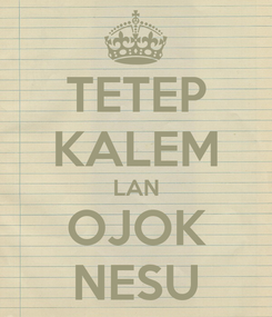 Poster: TETEP KALEM LAN OJOK NESU