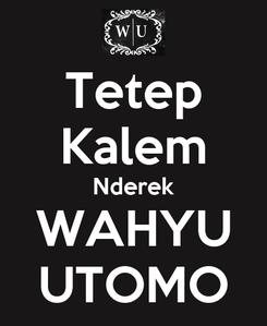 Poster: Tetep Kalem Nderek WAHYU UTOMO