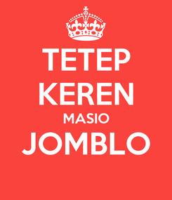 Poster: TETEP KEREN MASIO JOMBLO