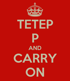 Poster: TETEP P AND CARRY ON