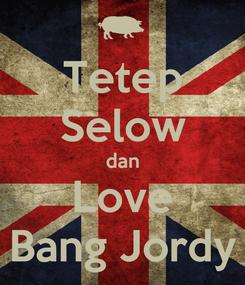 Poster: Tetep Selow dan Love Bang Jordy