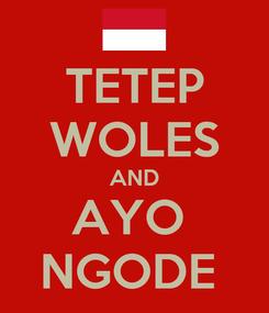 Poster: TETEP WOLES AND AYO  NGODE