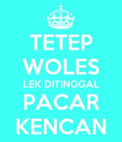 Poster: TETEP WOLES LEK DITINGGAL PACAR KENCAN