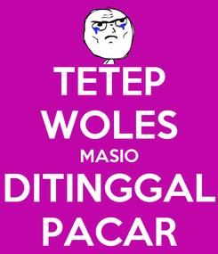 Poster: TETEP WOLES MASIO DITINGGAL PACAR