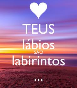 Poster: TEUS lábios SÃO labirintos ...