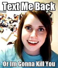 Poster: Text Me Back Or Im Gonna Kill You