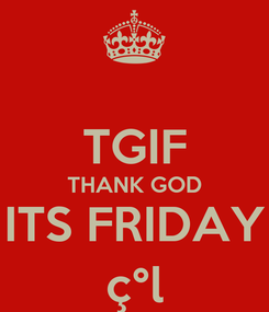Poster:  TGIF THANK GOD ITS FRIDAY ç°l