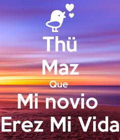 Poster: Thü Maz Que  Mi novio  Erez Mi Vida