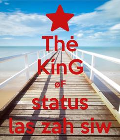 Poster: Thė KínG øF status las zah siw