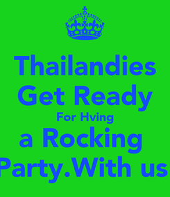 Poster: Thailandies Get Ready For Hving a Rocking  Party.With us