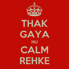 Poster: THAK GAYA HU CALM REHKE