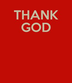 Poster: THANK GOD