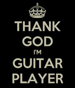 Poster: THANK GOD I'M GUITAR PLAYER
