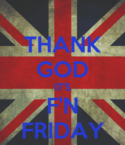 Poster: THANK GOD IT'S F'N FRIDAY