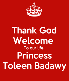 Poster: Thank God Welcome  To our life  Princess Toleen Badawy