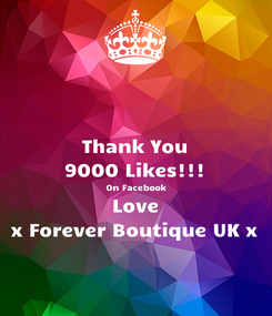 Poster: Thank You 9000 Likes!!! On Facebook Love x Forever Boutique UK x