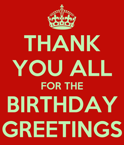 Poster: THANK YOU ALL FOR THE BIRTHDAY GREETINGS