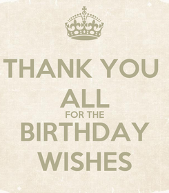 Poster: THANK YOU  ALL FOR THE BIRTHDAY WISHES