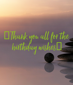 Poster: 🙂Thank you all for the  birthday wishes🙂