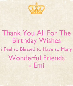 Poster: Thank You All For The Birthday Wishes i Feel so Blessed to Have so Many Wonderful Friends - Emi