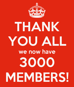 Poster: THANK YOU ALL we now have 3000 MEMBERS!
