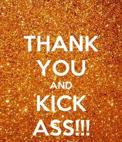 Poster: THANK YOU AND KICK ASS!!!