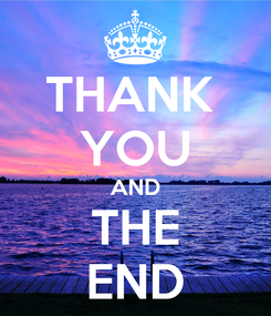 Poster: THANK  YOU AND THE END