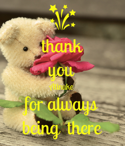 Poster: thank you  Atinuke for always being  there