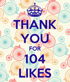 Poster: THANK YOU FOR 104 LIKES