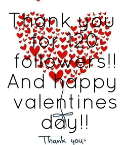 Poster: Thank you  for 120  followers!! And happy  valentines  day!!