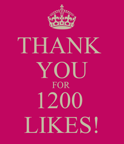 Poster: THANK  YOU FOR  1200  LIKES!