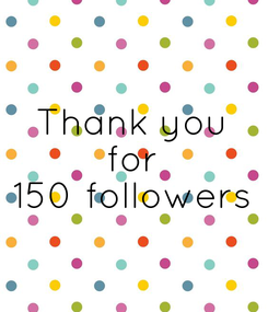 Poster: Thank you for 150 followers