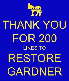 Poster: THANK YOU FOR 200 LIKES TO RESTORE GARDNER