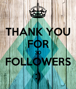 Poster: THANK YOU FOR 30 FOLLOWERS :)
