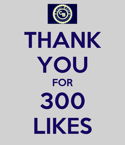Poster: THANK YOU FOR 300 LIKES