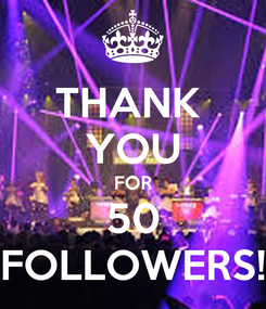 Poster: THANK  YOU FOR 50 FOLLOWERS!