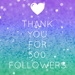 Poster: THANK YOU FOR 500 FOLLOWERS