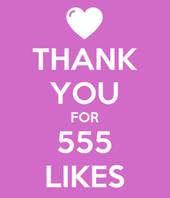 Poster: THANK YOU FOR 555 LIKES
