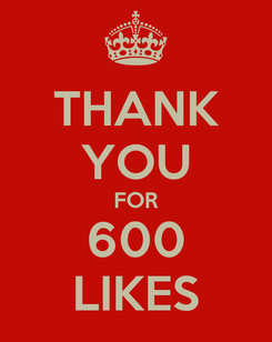 Poster: THANK YOU FOR 600 LIKES