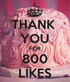 Poster: THANK  YOU FOR 800 LIKES