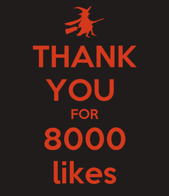 Poster: THANK YOU  FOR 8000 likes