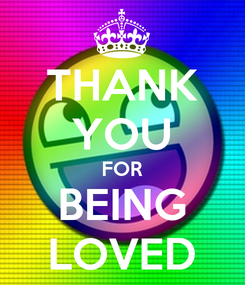 Poster: THANK YOU FOR BEING LOVED