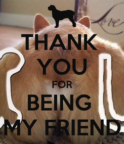 Poster: THANK  YOU FOR BEING  MY FRIEND