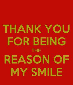 Poster: THANK YOU FOR BEING THE REASON OF MY SMILE
