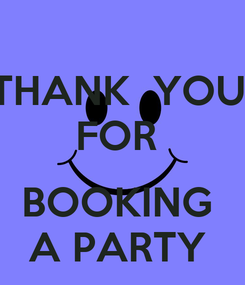 Poster: THANK  YOU  FOR   BOOKING  A PARTY