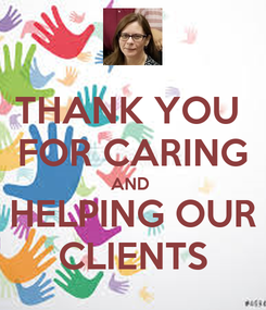Poster: THANK YOU  FOR CARING AND  HELPING OUR CLIENTS